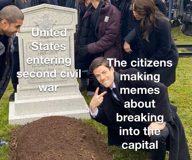 United States entering second civil i war SS af The citizens making memes about breaking into the capital