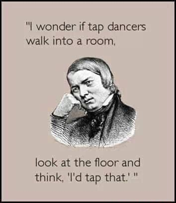 Wonder if tap dancers walk into a room look at the floor and think. I'd tap that memes