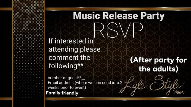 Music Release Party ROVP If interested in attending please comment the After party for following** the adults ll number of guest**  Email address where we can send info 2 weeks prior to event Family friendly memes