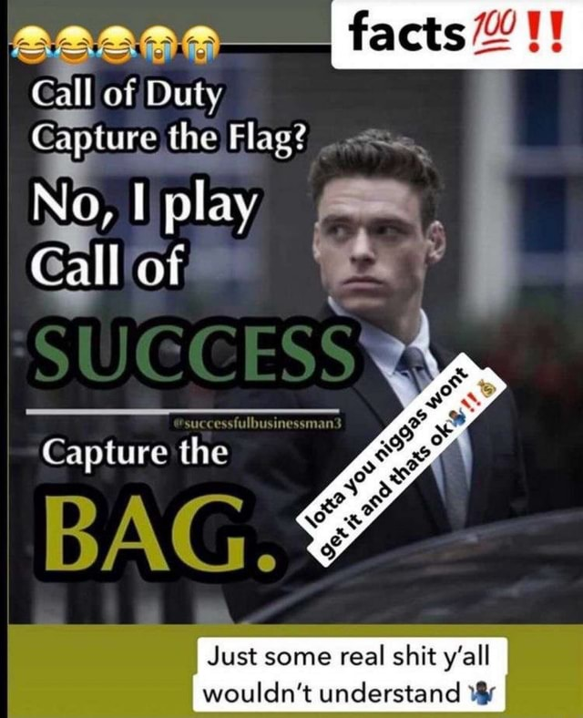 Gall of Duty Capture the the the Flag No, play suecessfulbusinessmand Capture the BAG. Just some real shit y'all I wouldn't understand memes