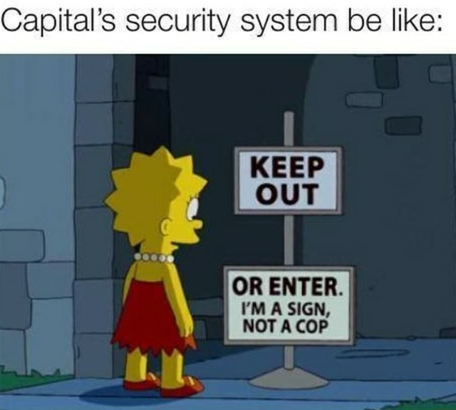 Capital's security system be like OR MA ENTER. SIGN, NOT COP MA SIGN, NOT A COP memes