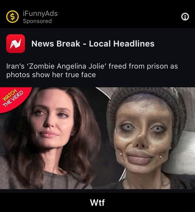 IFunnyAds Sponsored News Break Local Headlines Iran's Zombie Angelina Jolie freed from prison as photos show her true face oN Wtf meme