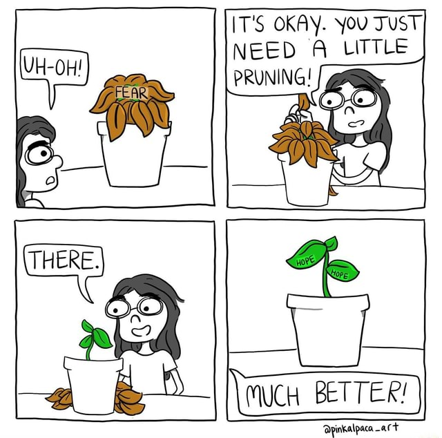 OKAY. You JUST NEED A LITTLE PRUNING I CH BETTER I memes