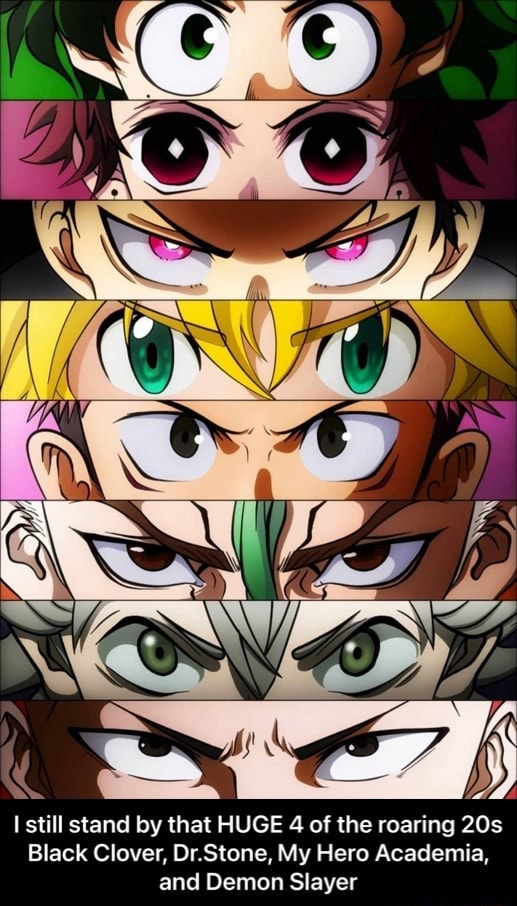 I still stand by that HUGE 4 of the roaring Black Clover, DOr.Stone, My Hero Academia, and Demon Slayer  I still stand by that HUGE 4 of the roaring 20s Black Clover, Dr.Stone, My Hero Academia, and Demon Slayer memes