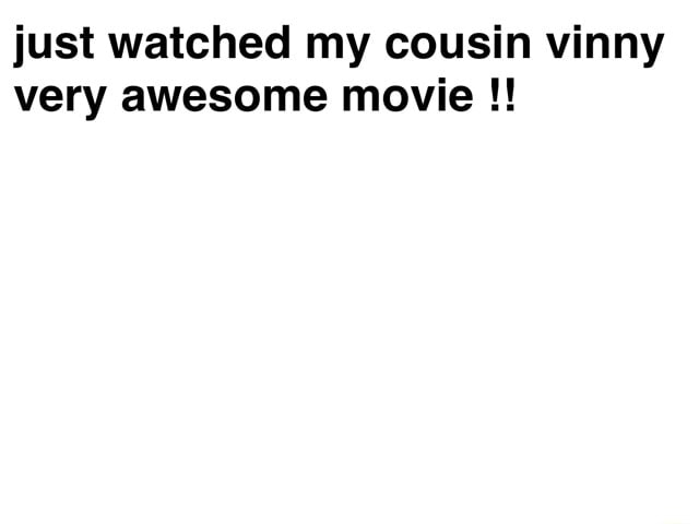 Just watched my cousin vinny very awesome movie meme