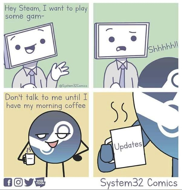 Hey Steam, I want to play some gam System3ZComes 27 Do not talk to me until I have my morning coffee memes