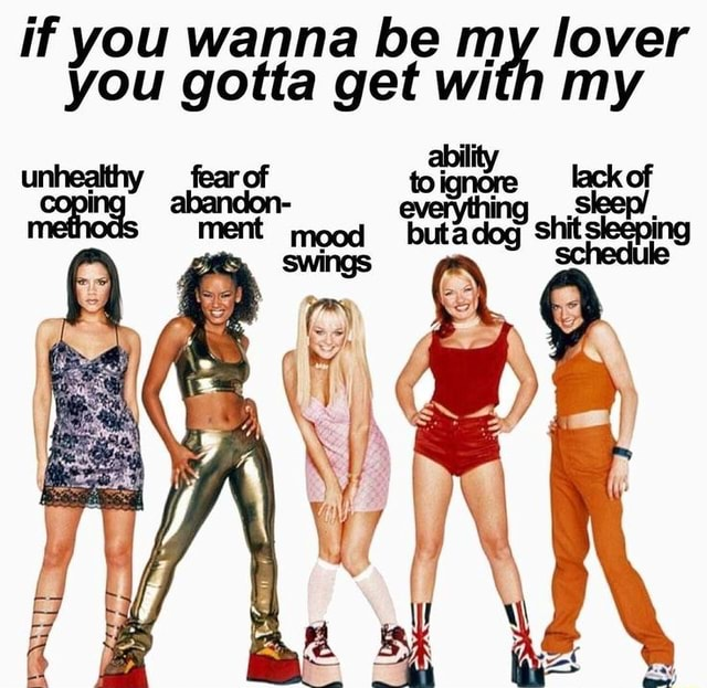 If you wanna be my lover you gotta get with my ability unhealthy fear of toignore lackof abandon everything methods ment mood memes