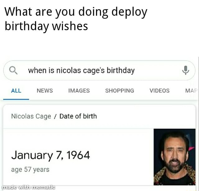 What are you doing deploy birthday wishes Q. when is nicolas cage's birthday ALL NEWS IMAGES SHOPPING MA Nicolas Cage Date of birth January 7, 1964 age 57 years meme
