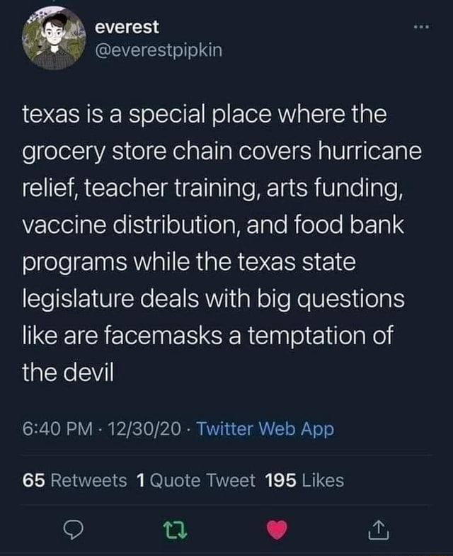 Everest texas is a special place where the grocery store chain covers hurricane relief, teacher training, arts funding, vaccine distribution, and food bank programs while the texas state legislature deals with big questions like are facemasks a temptation of the devil meme