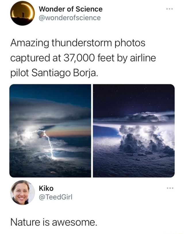 Amazing thunderstorm photos captured at 37,000 feet by airline pilot Santiago Borja. Kiko TeedGirl Nature is awesome memes