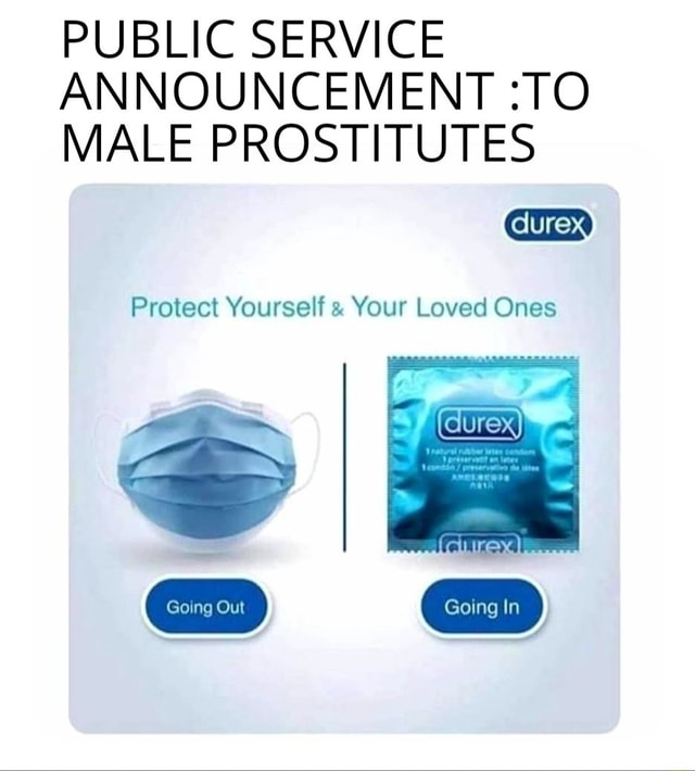 PUBLIC SERVICE ANNOUNCEMENT TO MALE PROSTITUTES Protect Yourself Your Loved Ones meme