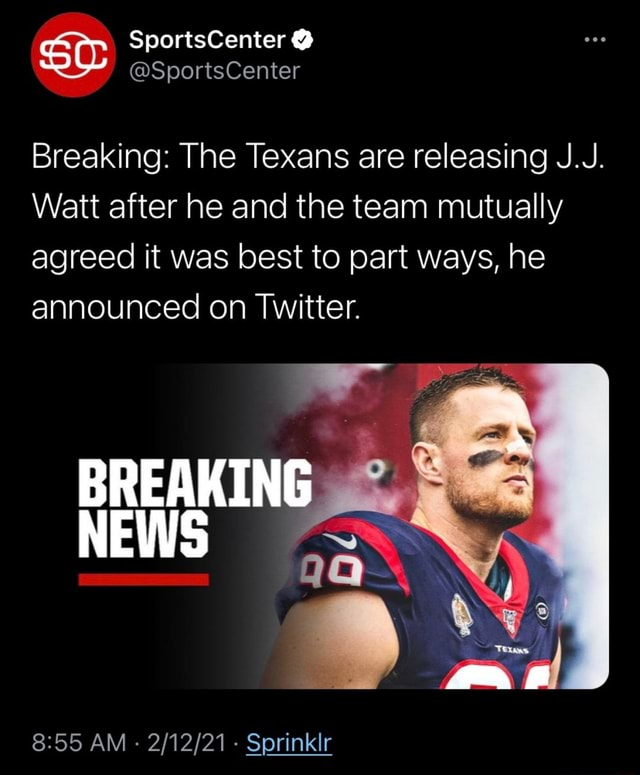 SC SportsCenter Breaking The Texans are releasing J.J. Watt after he and the team mutually agreed it was best to part ways, he announced on Twitter. BREAKING NEWS AM  Sprinklr memes