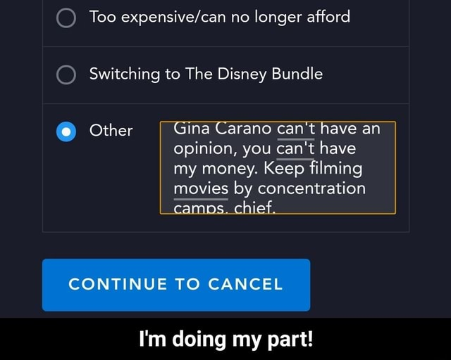 Too no longer afford Switching to The Disney Bundle  Other Gina Carano can not have an opinion, you can not have my money. Keep filming movies by concentration camps. chief. CONTINUE TO CANCEL I'm doing my part  I'm doing my part memes