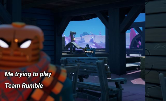 Thursday Me trying to play Team Rumble memes