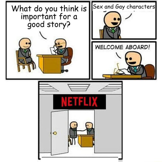 What do you think is important for  good story Sex and Gay characters WELCOME ABOARD memes