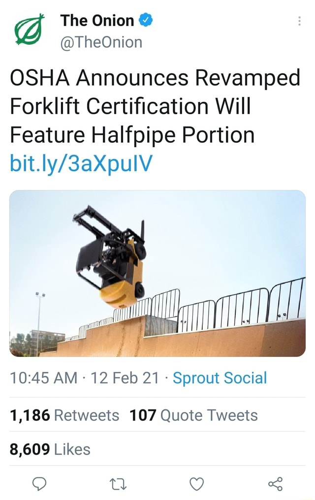 The Onion  TheOnion OSHA Announces Revamped Forklift Certification Will Feature Halfpipe Portion AM  12 Feb 21  Sprout Social 1,186 Retweets 107 Quote Tweets 8,609 Likes meme