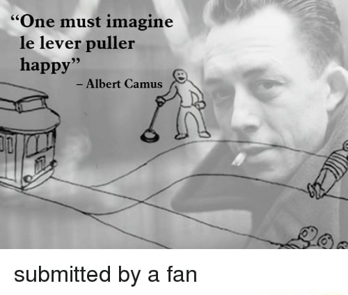 One must imagine le lever puller happy submitted by a fan memes