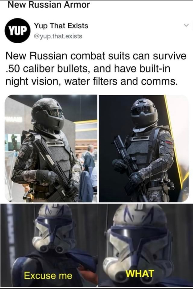 New Russian Armor Yup That Exists New Russian combat suits can survive.50 caliber bullets, and have built in night vision, water filters and comms. Le Excuse me WHAT memes