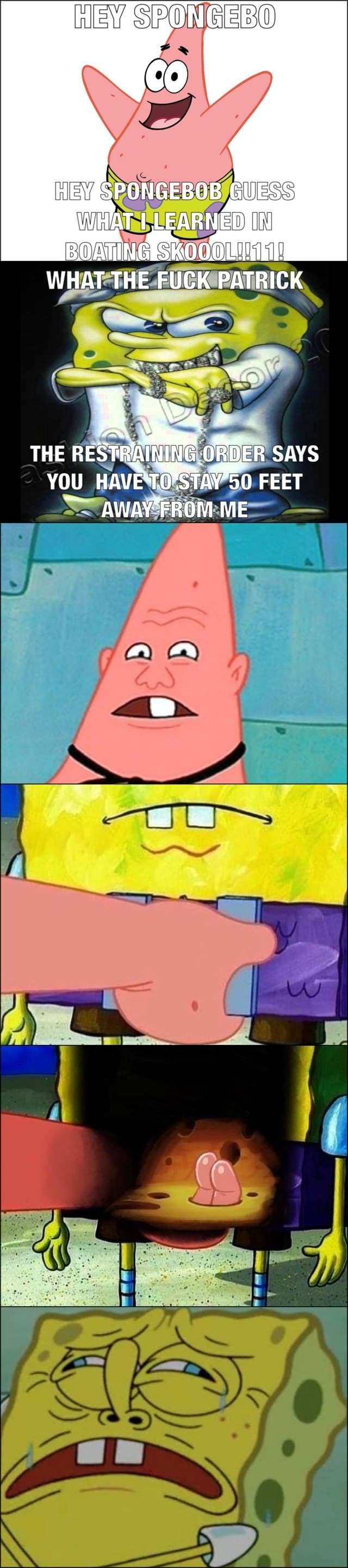 HEVAS PONGEBOB GUESS WHAT I LEARNEDIIN BO MTIN KOOT WHAT THE FUCK PATRICK THE RESTRAINING ORDER SAYS YOU HAVETO'STAY'50 FEET AWAY*FROM ME memes