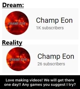 Dream Champ Eon Reality Champ Eon muting  Love making  We will get there one day  Any games you suggest I try meme