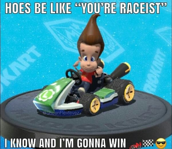 HOES BE LIKE VOURRE RACEIST KNOW AND M GONNA WIN meme