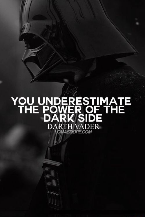YOU UNDERESTIMATE THE POWER OF THE DARK SIDE DARTH VADER memes