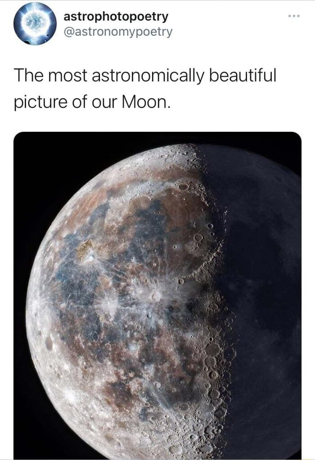 Astrophotopoetry astronomypoetry The most astronomically beautiful picture of our Moon meme
