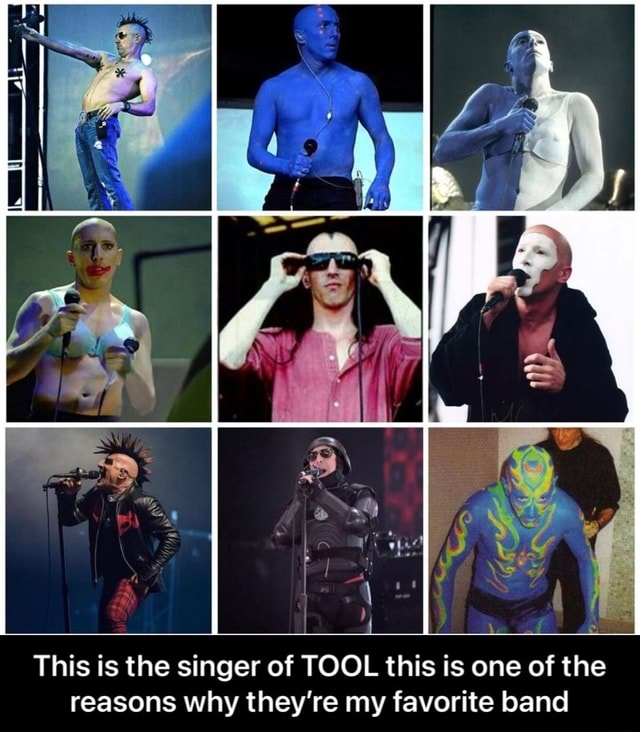 This is the singer of TOOL this is one of the reasons why they're my favorite band This is the singer of TOOL this is one of the reasons why they're my favorite band memes