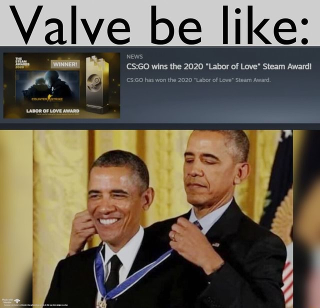 Valve be like NEWS LANGR OF WINNER  wins the 2020 Labor of Love Steam Award fe CS GO has won the 2020 Labor of Love Steam Award memes
