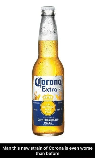 CERVEGERIA MODELO Man this new strain of Corona is even worse than before Man this new strain of Corona is even worse than before memes