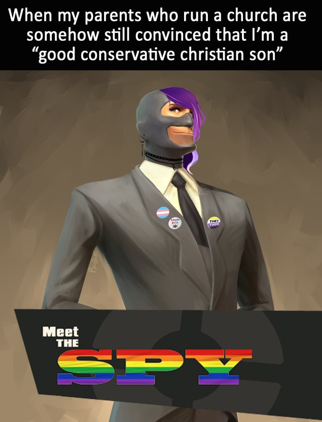 When my parents who run a church are somehow still convinced that I'm a good conservative christian son Meet THE memes