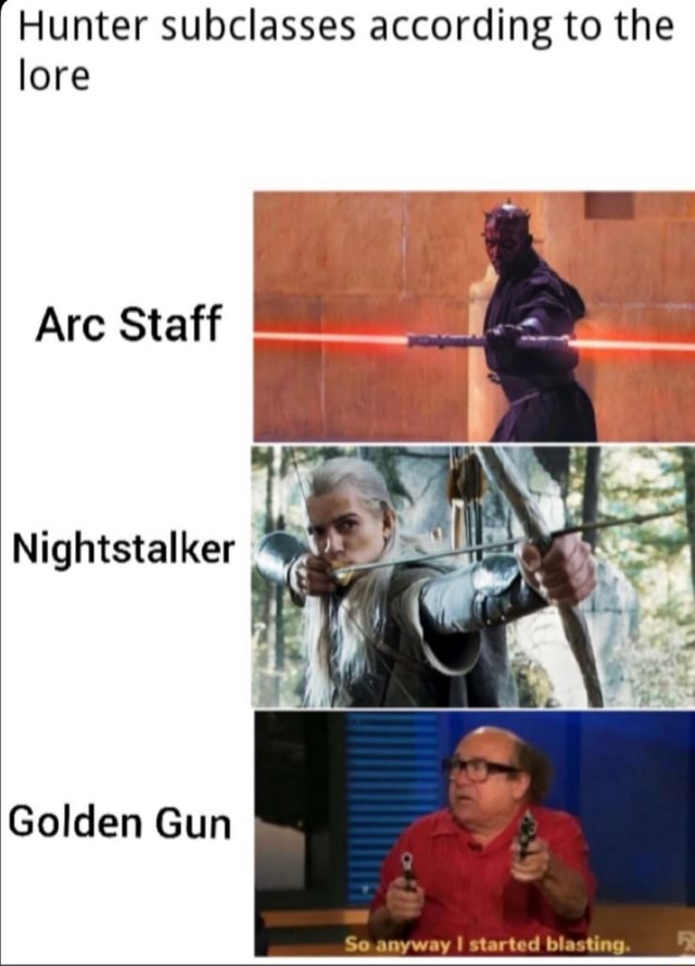 Hunter subclasses according to the lore Arc Staff Nightstalker Golden Gun So anyway I started blasting memes