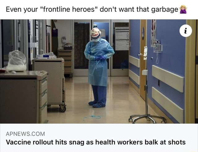 Even your frontline heroes do not want that garbage Vaccine rollout hits snag as health workers balk at shots meme