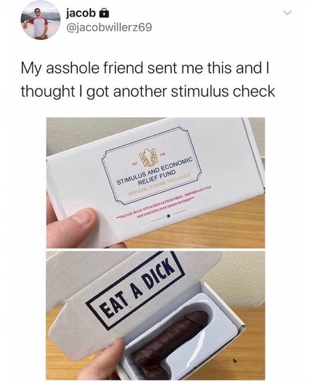 Jacob My asshole friend sent me this and I thought I got another stimulus check He   Wis AND meme