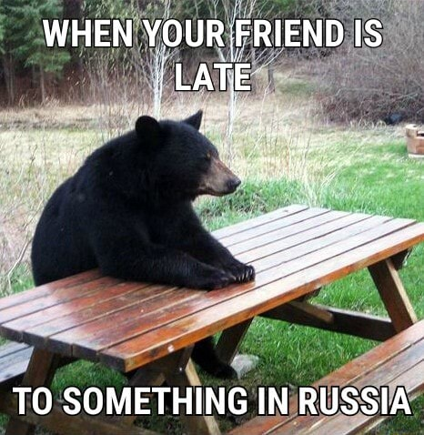 WHEN YOUR FRIEND IS LATE TO SOMETHING IN RUSSIA memes