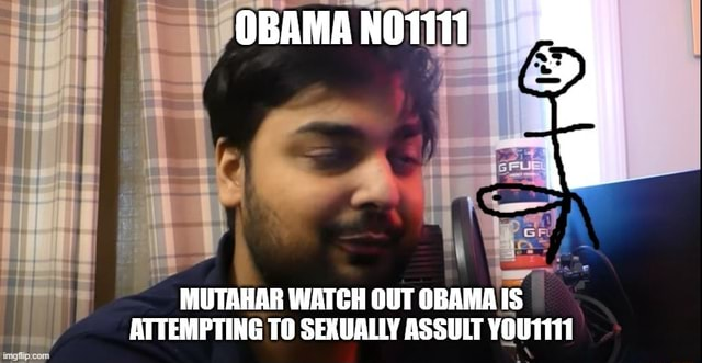 OBAMA NO1111 MUTAHAR WATCH OUT OBAMA IS ATTEMPTING TO SEXUALLY ASSULT YOU1111 meme