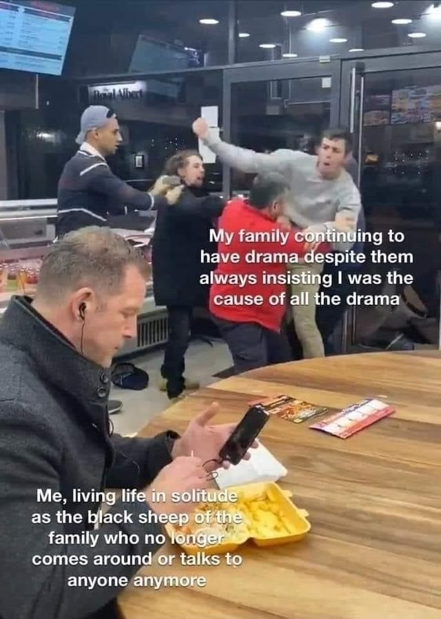My family centinying to have drama despite them always was the cause of all he drama Me. living life as the family who no comes around'e to anyone. anymore memes