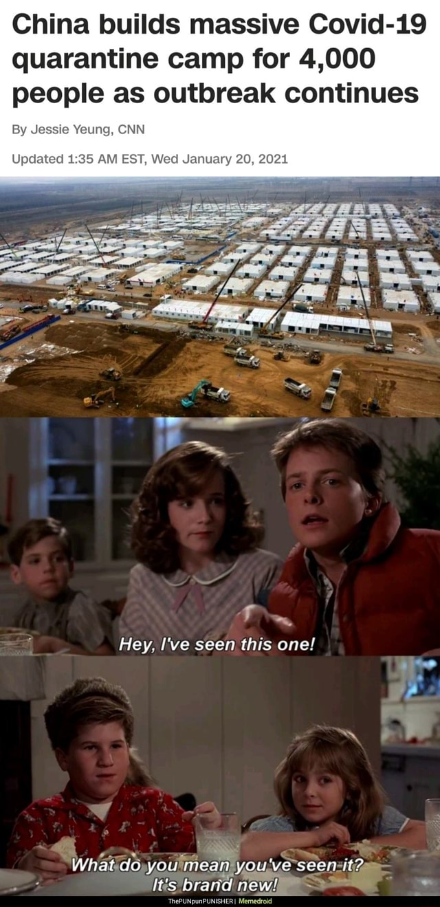 China builds massive Covid 19 quarantine camp for 4,000 people as outbreak continues By Jessie Yeung, CNN Updated AM EST, Wed January 20, 2021 Hey. I've seen this one What do you mean you've seer it It's brand new ThePUNpunPUNISHER Memedroid