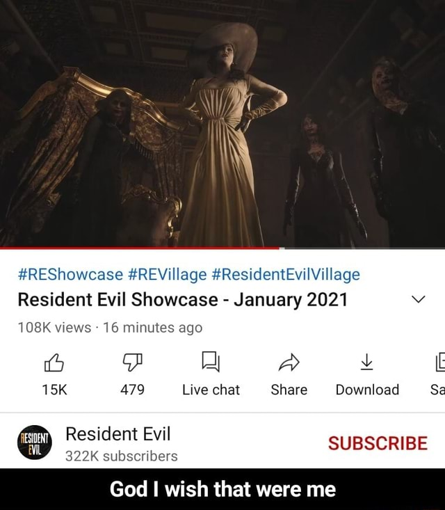 Resident Evil Showcase REVillage  January 2021 108K views  16 minutes ago 479 Live chat Share Download Sa Gp Resident 822K Evil SUBSCRIBE 322K subscribers God I wish that were me  God I wish that were me meme