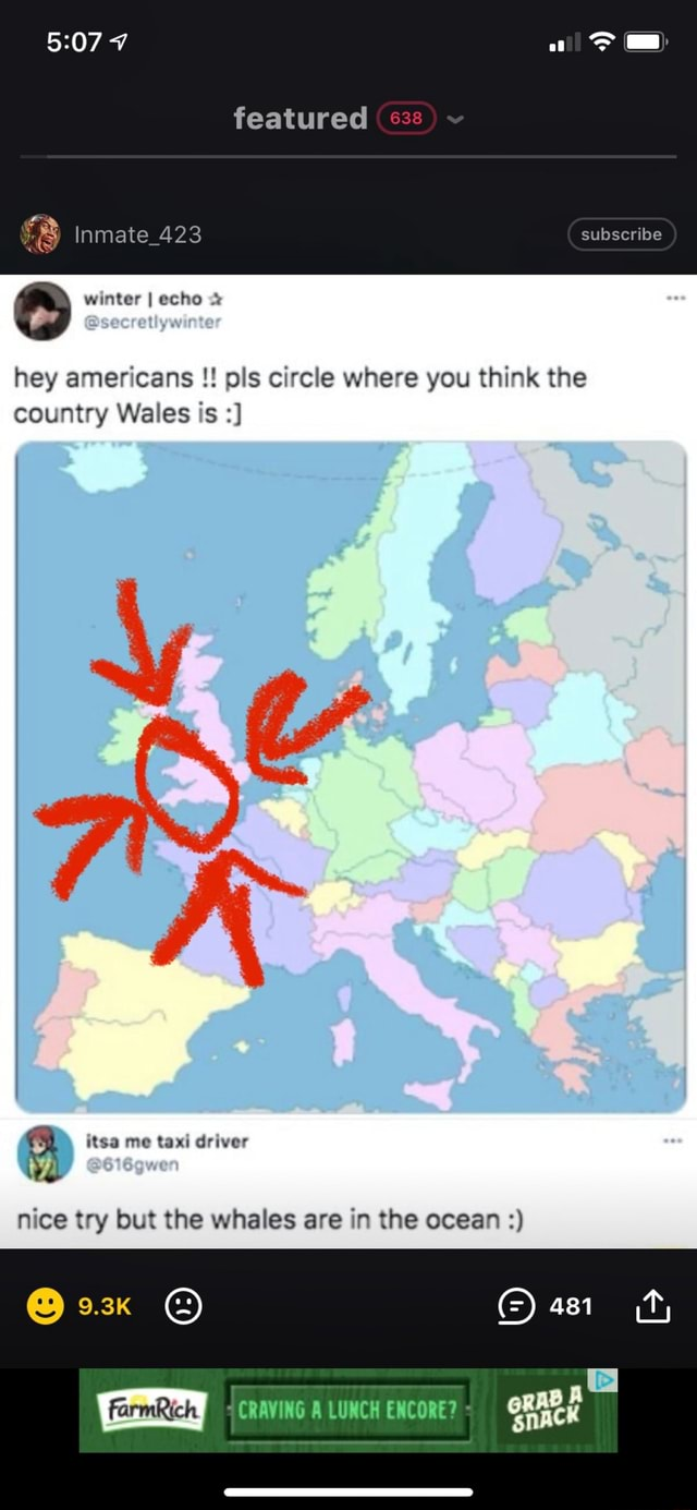 Featured 638 subscribe Inmate 423 SS winter I echo hey americans ols circle where you think the country Wales is driver nice try but the whales are in the ocean memes
