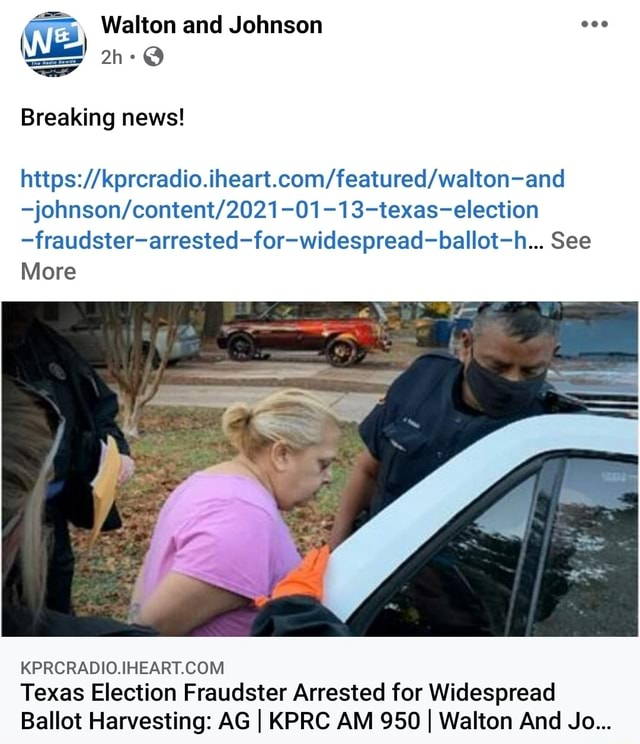 SS Walton and Johnson Breaking news fraudster arrested for widespread ballot h See More Texas Election Fraudster Arrested for Widespread Ballot Harvesting AG I KPRC AM 950 I Walton And Jo meme