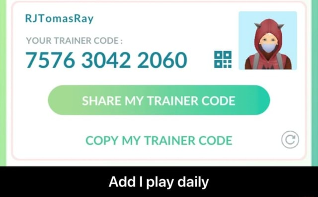 RITomasRay 2060 SHARE MY TRAINER CO COPY MY TRAINER CODE Add I play daily Add I play daily memes