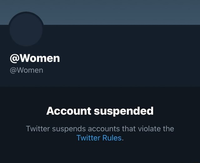 Women Women Account suspended Twitter suspends accounts that violate the Twitter Rules meme