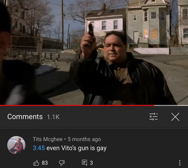Comments 1.1K Tits Mcghee 5 months ago even Vito's gun is gay 83 memes