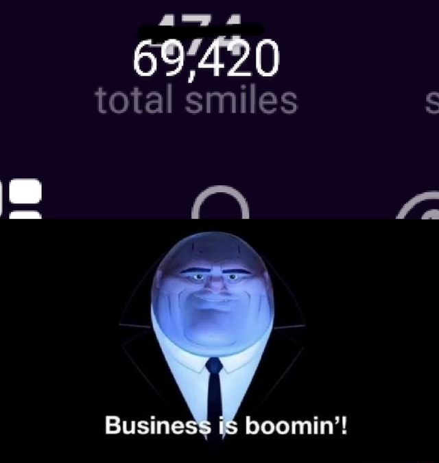 Total smiles Business is boomin memes