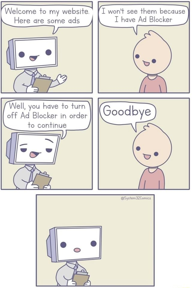 Welcome to my website I won't see them because Here are some ads have Ad Blocker Well, you have to turn off Ad Blocker in order to continue ww System32Comics memes