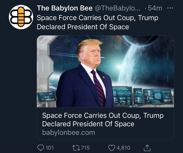 The Babylon Bee TheBabylo Space Force Carries Out Coup, Trump Declared President Of Space Space Force Carries Out Coup, Trump Declared President Of Space 101 4,810 meme