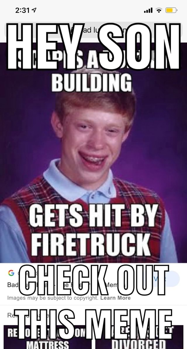 HEY SON BUILDING GETS HIT BY FIRETRUCK Images may be subject to copyright. Learn More memes