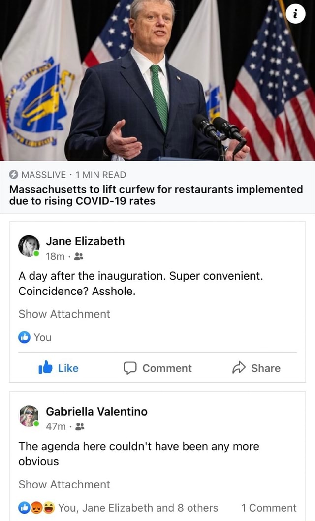Massachusetts to lift curfew for restaurants implemented due to rising COVID 19 rates MASSLIVE MIN READ Jane Elizabeth we A day after the inauguration. Super convenient. Coincidence Asshole. Show Attachment You Like Comment Share The agenda here couldn't have been any more obvious Show Attachment You, Jane Elizabeth and 8 others 1 Comment memes