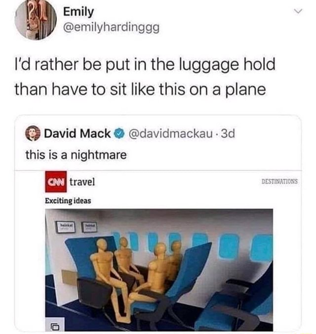 Emil I'd rather be put in the luggage hold than have to sit like this on a plane David Mack davidmackau this is a nightmare travel Exciting ideas meme